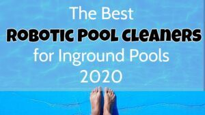 Best Robotic Pool Cleaners for Inground Pools 2020