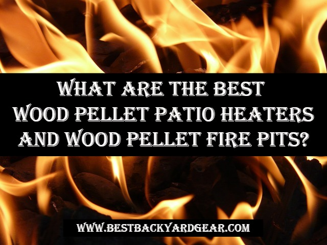 best wood pellet patio heaters and wood pellet fire pits